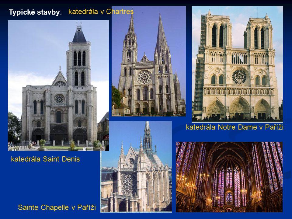 Typické stavby: katedrála v Chartres. katedrála Notre Dame v Paříži.