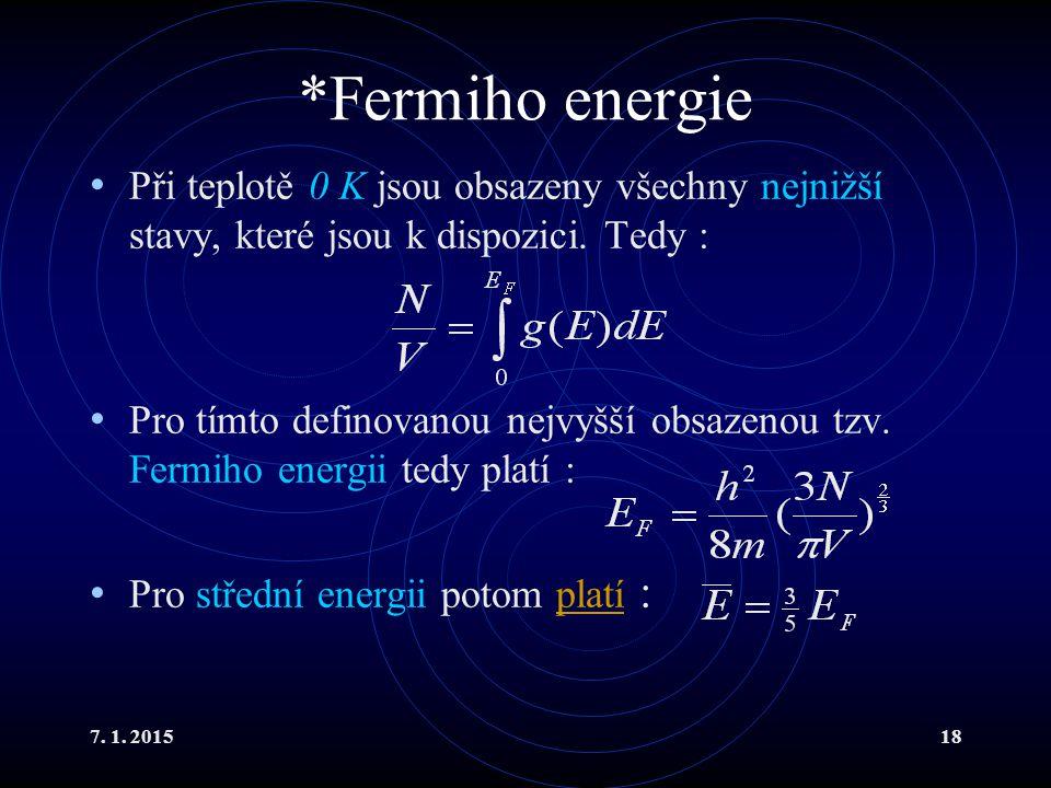 *Fermiho energie Při teplotě 0 K jsou obsazeny všechny nejnižší stavy, které jsou k dispozici. Tedy :