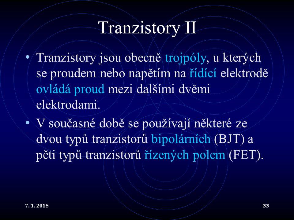 Tranzistory II Tranzistory jsou obecně trojpóly, u kterých se proudem nebo napětím na řídící elektrodě ovládá proud mezi dalšími dvěmi elektrodami.