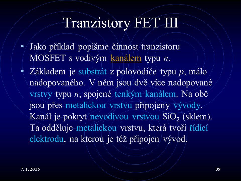 Tranzistory FET III Jako příklad popišme činnost tranzistoru MOSFET s vodivým kanálem typu n.