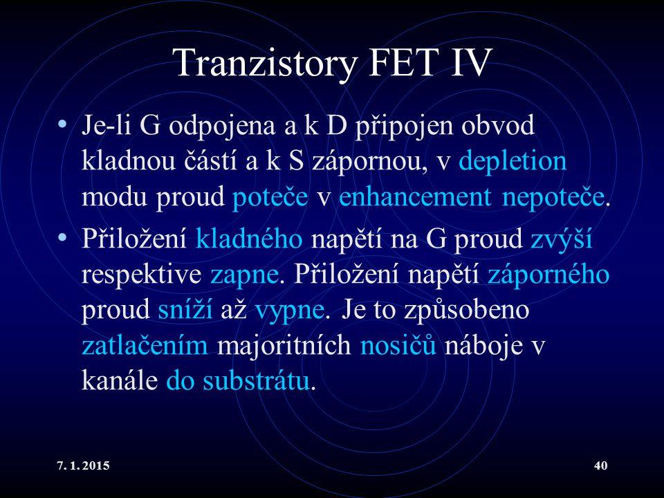 Tranzistory FET IV Je-li G odpojena a k D připojen obvod kladnou částí a k S zápornou, v depletion modu proud poteče v enhancement nepoteče.