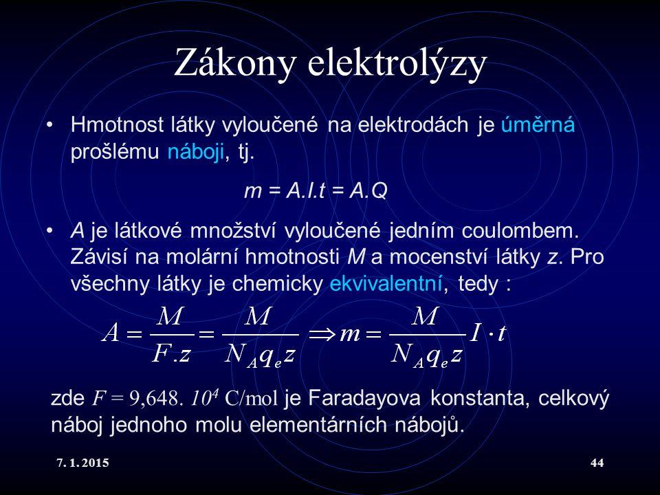 Zákony elektrolýzy Hmotnost látky vyloučené na elektrodách je úměrná prošlému náboji, tj. m = A.I.t = A.Q.