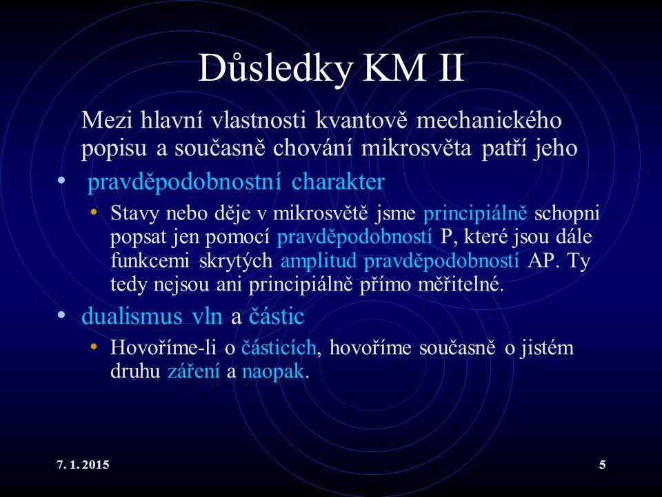 Důsledky KM II Mezi hlavní vlastnosti kvantově mechanického popisu a současně chování mikrosvěta patří jeho.