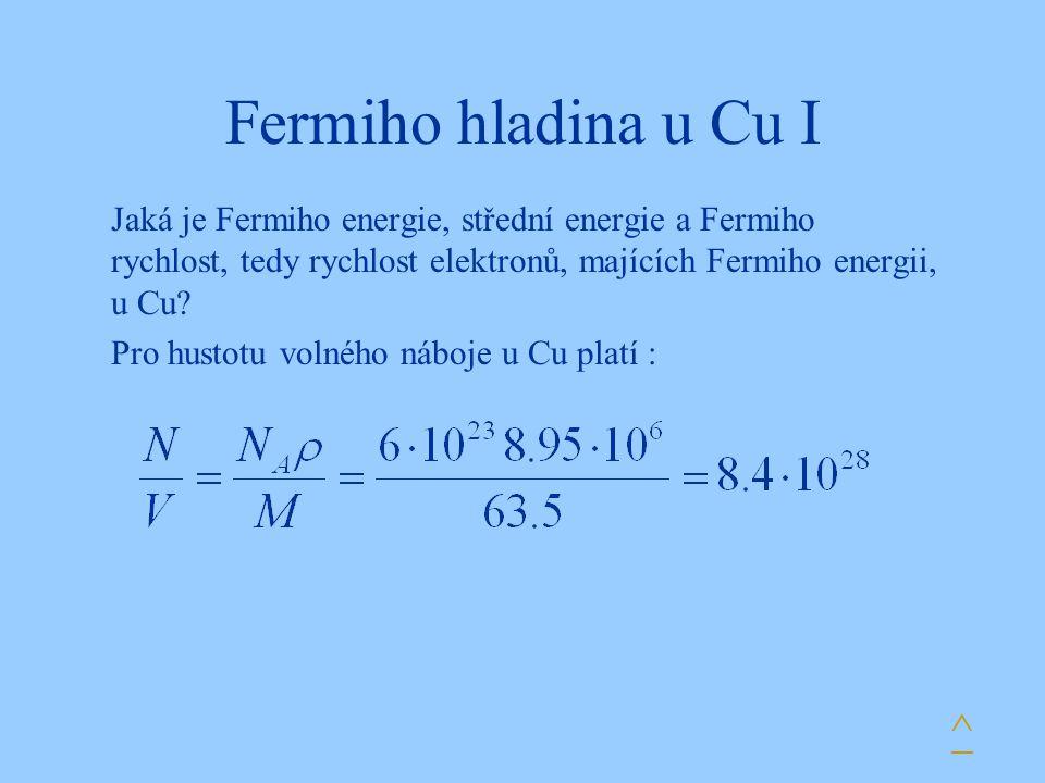 Fermiho hladina u Cu I Jaká je Fermiho energie, střední energie a Fermiho rychlost, tedy rychlost elektronů, majících Fermiho energii, u Cu