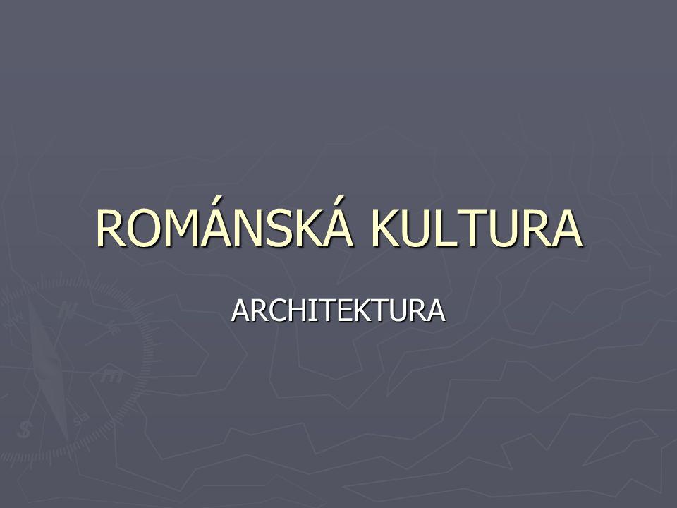 ROMÁNSKÁ KULTURA ARCHITEKTURA
