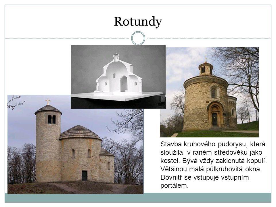 Rotundy Stavba kruhového půdorysu, která sloužila v raném středověku jako kostel. Bývá vždy zaklenutá kopulí.