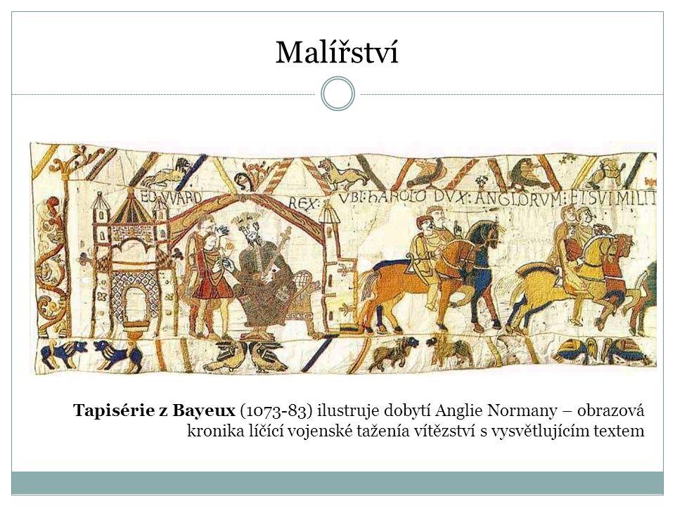 Malířství Tapisérie z Bayeux (1073-83) ilustruje dobytí Anglie Normany – obrazová kronika líčící vojenské taženía vítězství s vysvětlujícím textem.