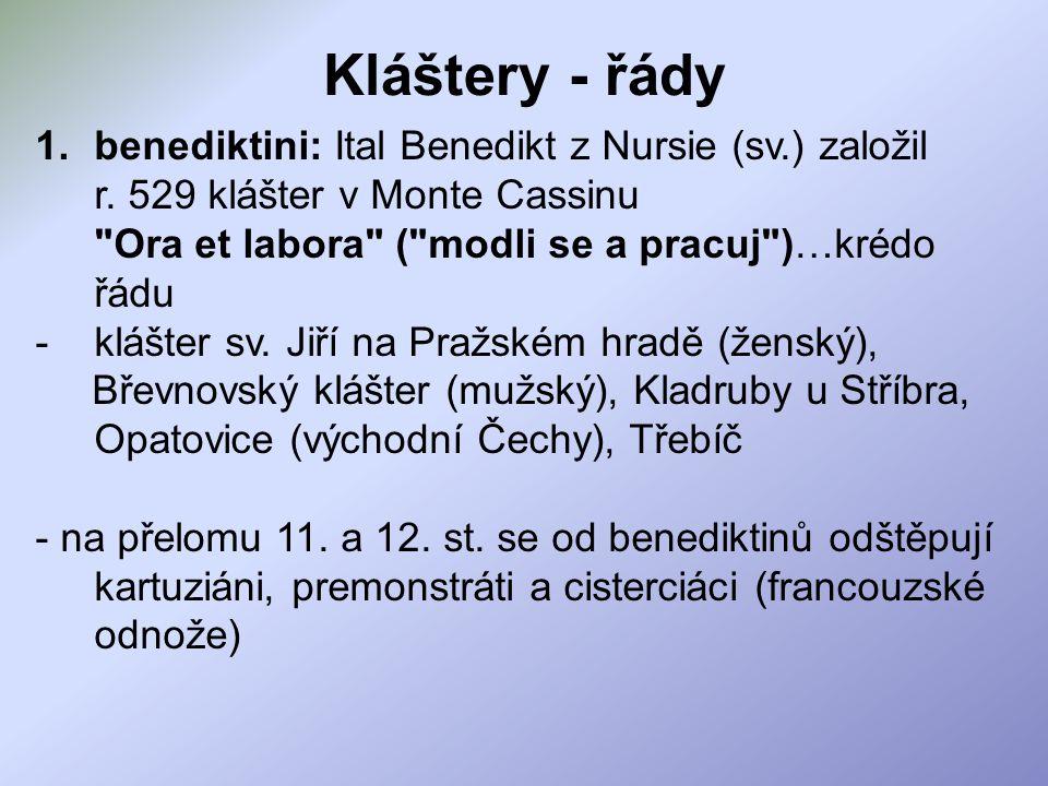 Kláštery - řády benediktini: Ital Benedikt z Nursie (sv.) založil r. 529 klášter v Monte Cassinu Ora et labora ( modli se a pracuj )…krédo řádu.