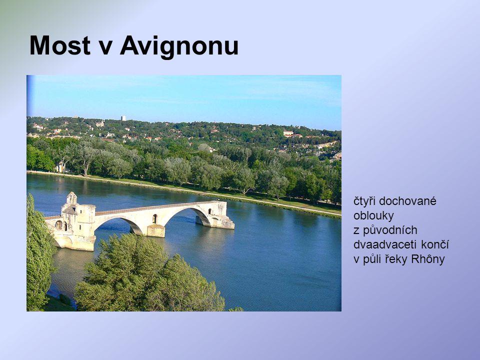 Most v Avignonu čtyři dochované oblouky z původních dvaadvaceti končí v půli řeky Rhôny