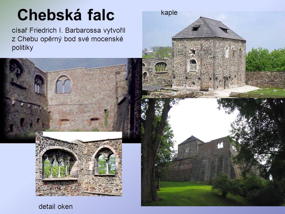 kaple Chebská falc. císař Friedrich I. Barbarossa vytvořil z Chebu opěrný bod své mocenské politiky.