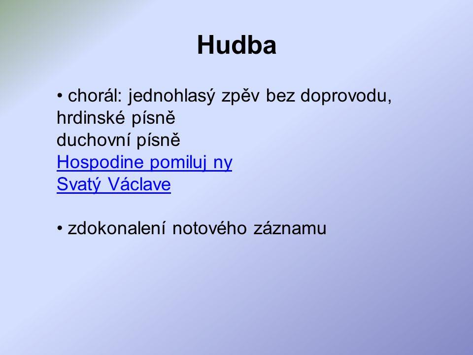 Hudba chorál: jednohlasý zpěv bez doprovodu, hrdinské písně