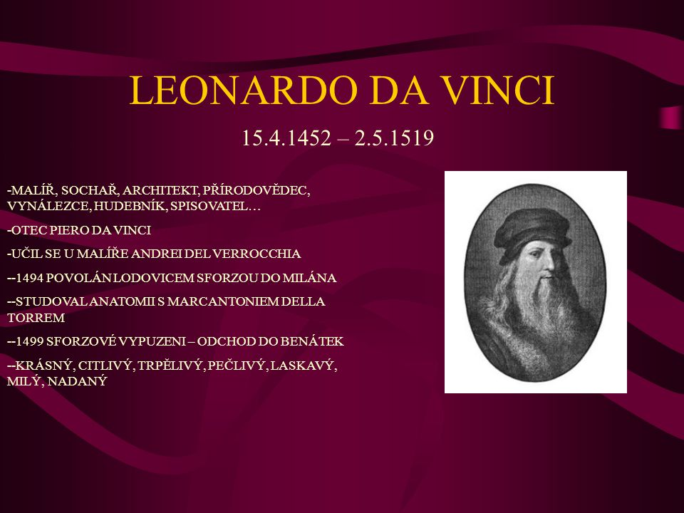 LEONARDO DA VINCI 15.4.1452 – 2.5.1519. -MALÍŘ, SOCHAŘ, ARCHITEKT, PŘÍRODOVĚDEC, VYNÁLEZCE, HUDEBNÍK, SPISOVATEL…