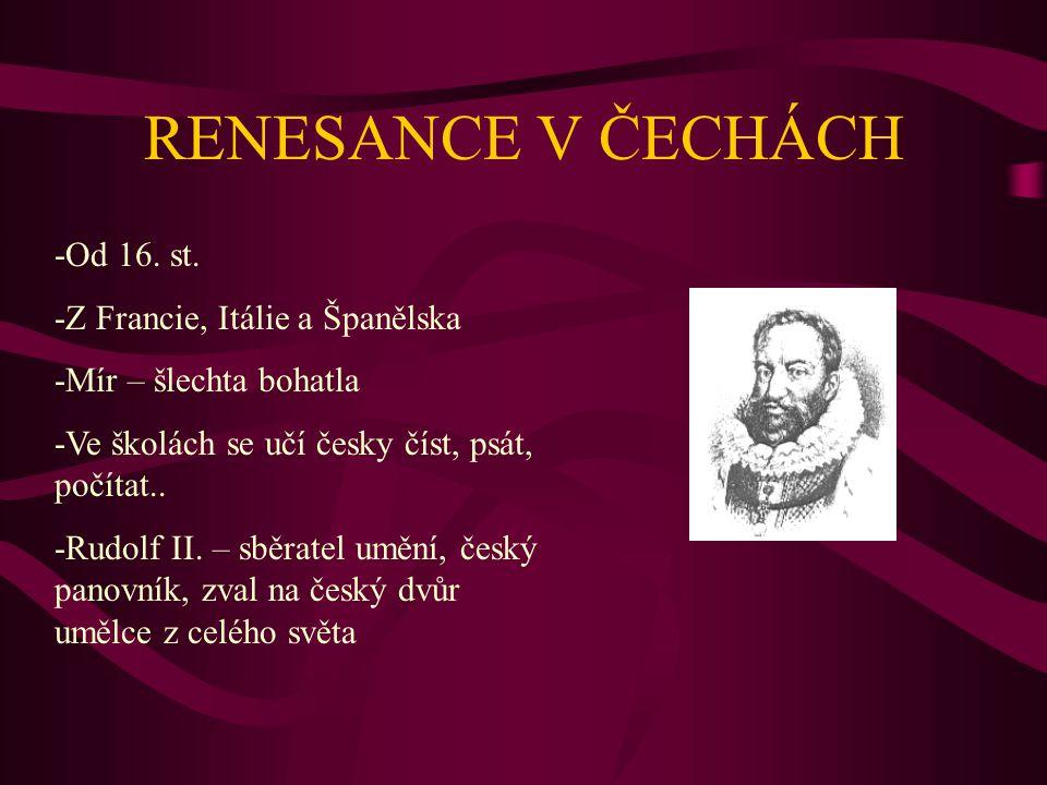 RENESANCE V ČECHÁCH -Od 16. st. -Z Francie, Itálie a Španělska