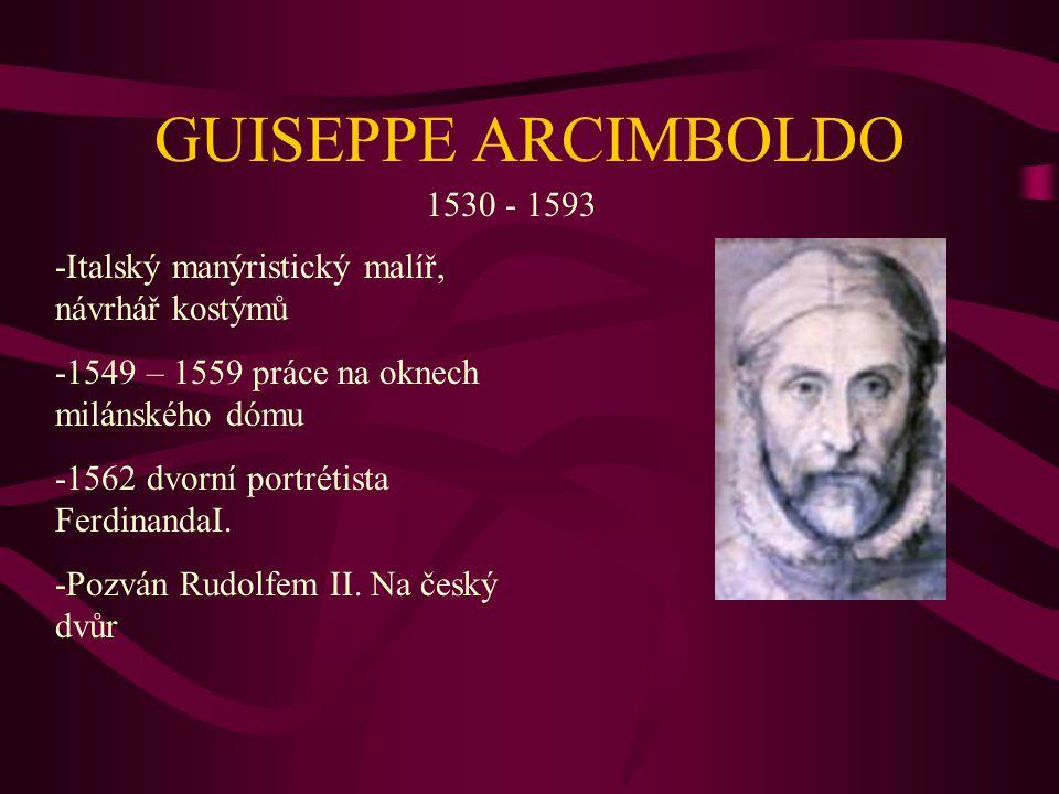 GUISEPPE ARCIMBOLDO 1530 - 1593. -Italský manýristický malíř, návrhář kostýmů. -1549 – 1559 práce na oknech milánského dómu.