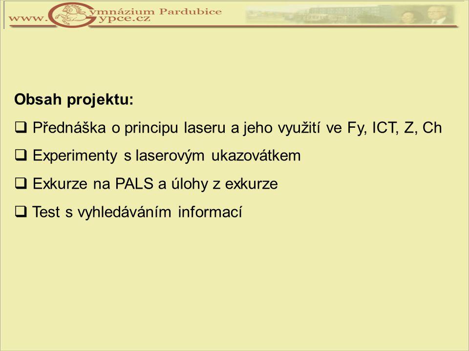 Obsah projektu: Přednáška o principu laseru a jeho využití ve Fy, ICT, Z, Ch. Experimenty s laserovým ukazovátkem.