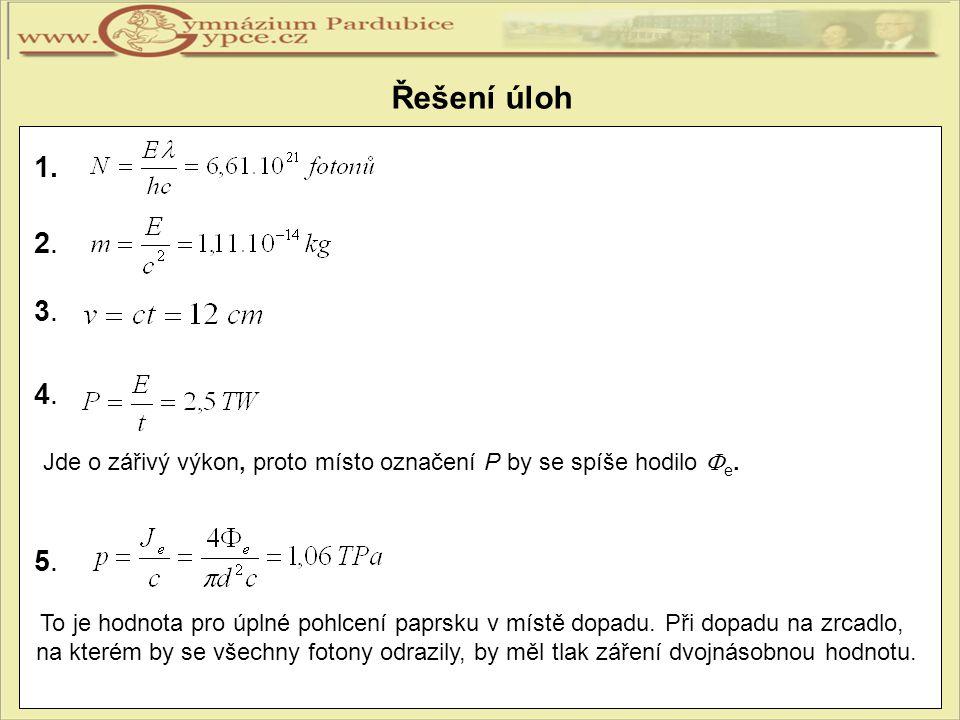 Řešení úloh 1. 2. 3. 4. Jde o zářivý výkon, proto místo označení P by se spíše hodilo Fe. 5.