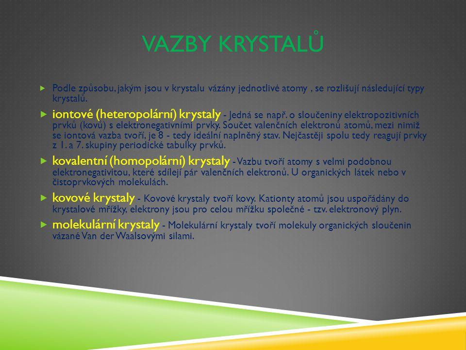 Vazby krystalů Podle způsobu, jakým jsou v krystalu vázány jednotlivé atomy , se rozlišují následující typy krystalů.