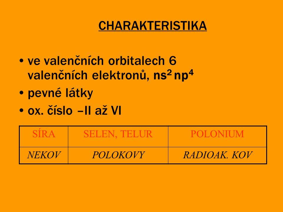 ve valenčních orbitalech 6 valenčních elektronů, ns2 np4 pevné látky