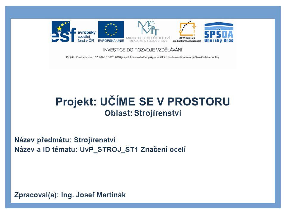 Projekt: UČÍME SE V PROSTORU Oblast: Strojírenství