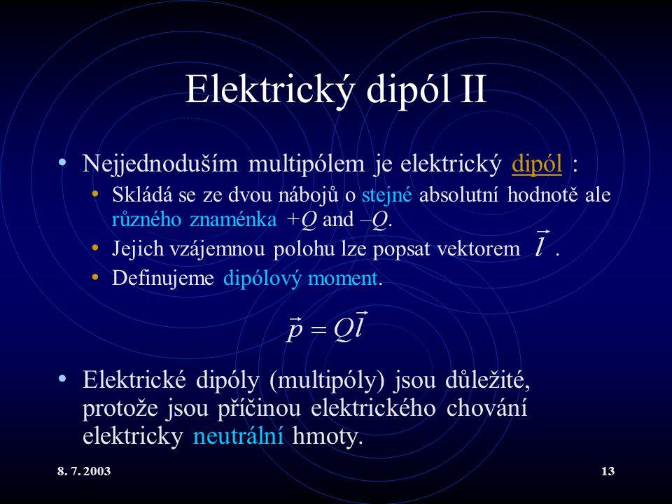 Elektrický dipól II Nejjednoduším multipólem je elektrický dipól :
