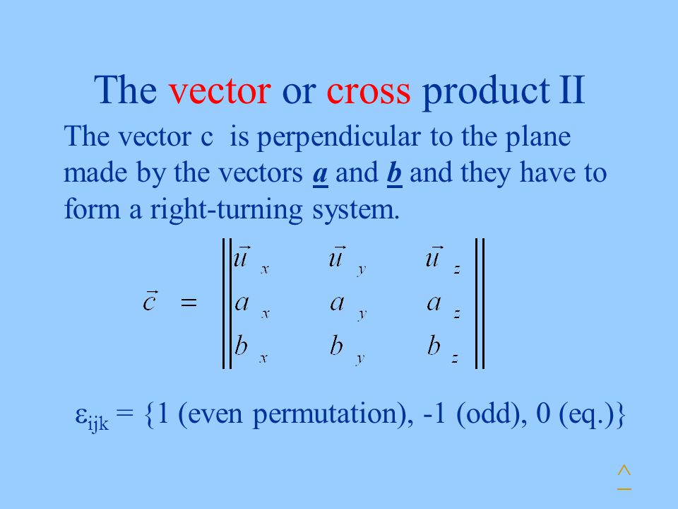 The vector or cross product II