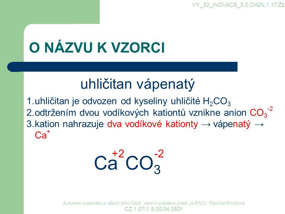 Ca CO3 O NÁZVU K VZORCI uhličitan vápenatý +2 -2