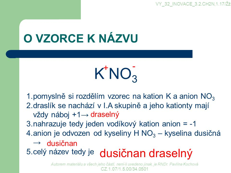 K NO3 O VZORCE K NÁZVU dusičnan draselný - +