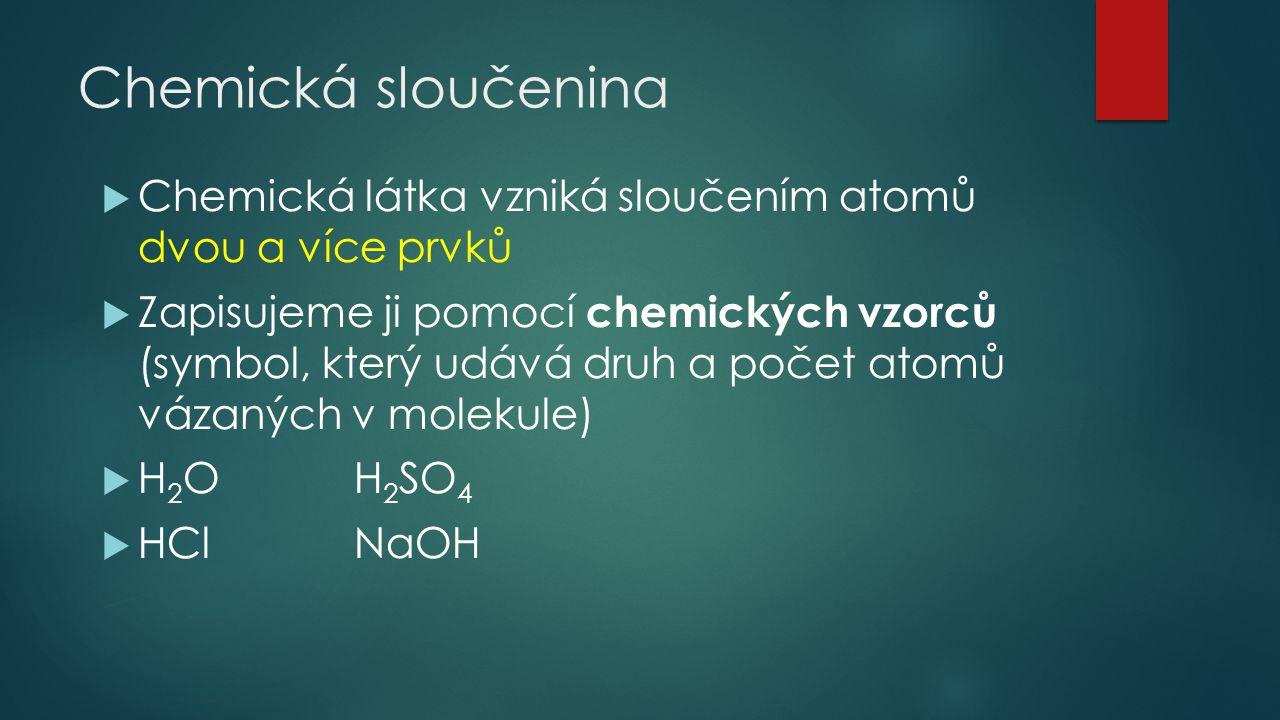Chemická sloučenina Chemická látka vzniká sloučením atomů dvou a více prvků.
