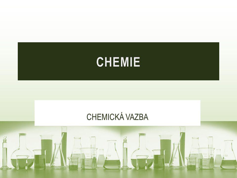 CHEMIE CHEMICKÁ VAZBA