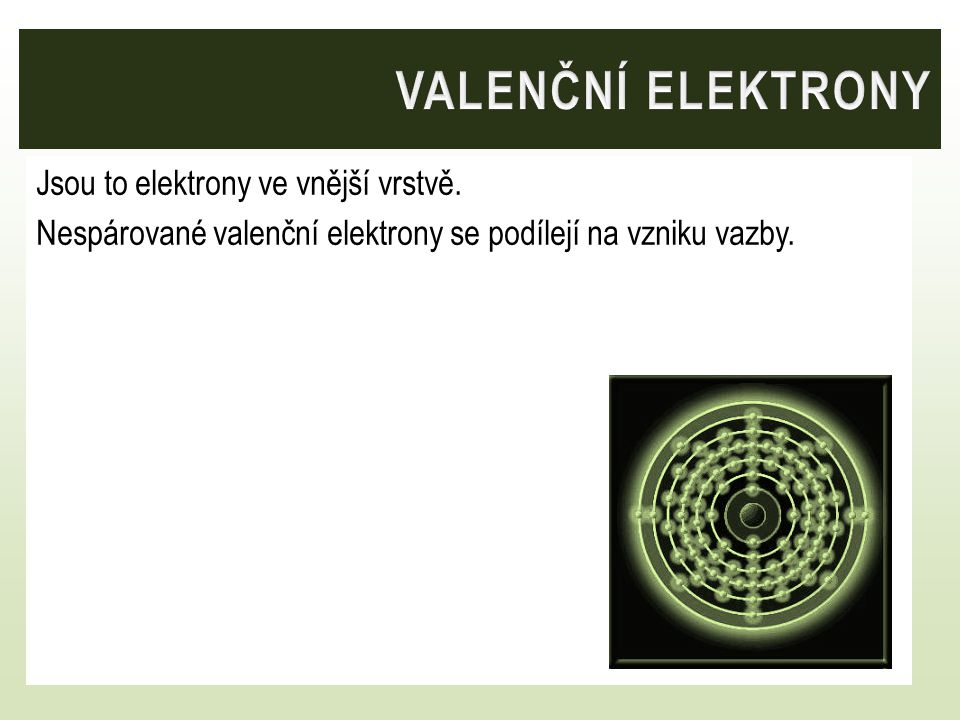 Valenční elektrony Jsou to elektrony ve vnější vrstvě.