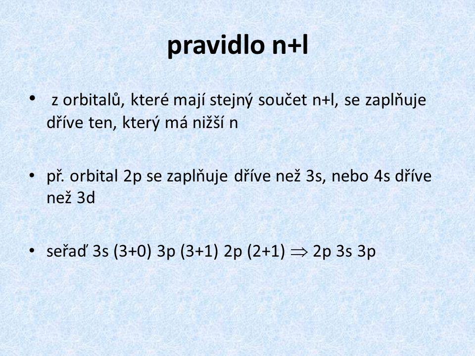 pravidlo n+l z orbitalů, které mají stejný součet n+l, se zaplňuje dříve ten, který má nižší n.
