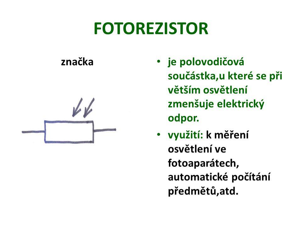 FOTOREZISTOR značka. je polovodičová součástka,u které se při větším osvětlení zmenšuje elektrický odpor.