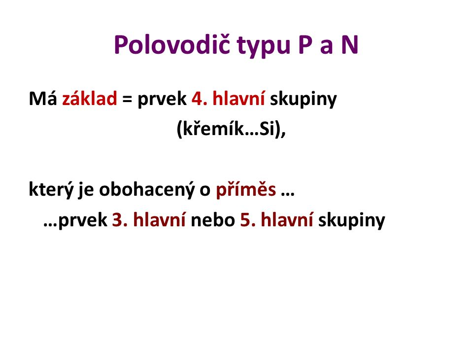Polovodič typu P a N Má základ = prvek 4.