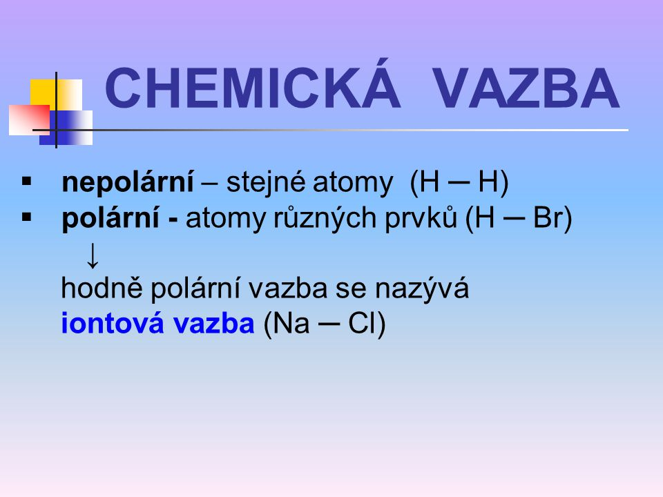 CHEMICKÁ VAZBA nepolární – stejné atomy (H ─ H)