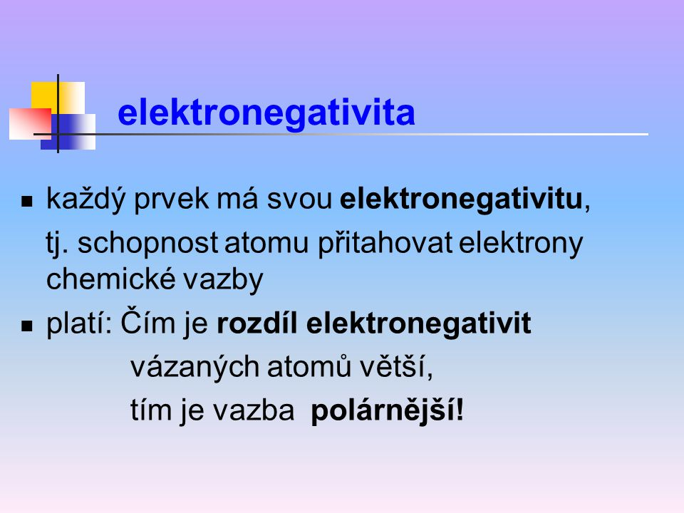 elektronegativita každý prvek má svou elektronegativitu,
