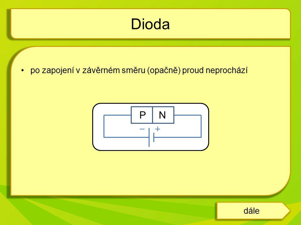 Dioda po zapojení v závěrném směru (opačně) proud neprochází P N dále