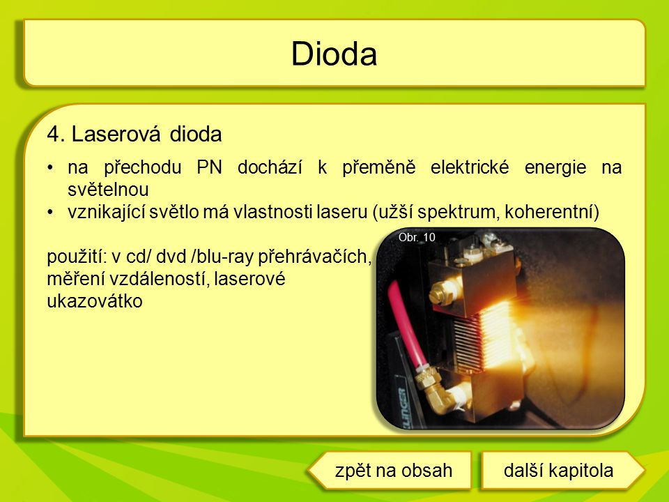 Dioda 4. Laserová dioda. na přechodu PN dochází k přeměně elektrické energie na světelnou.