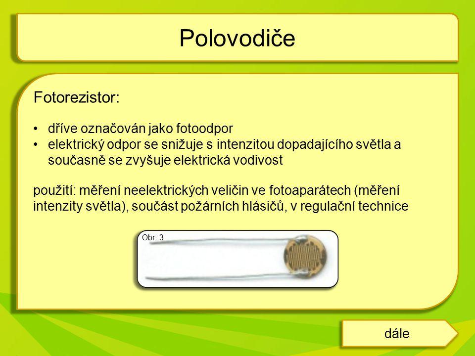 Polovodiče Fotorezistor: dříve označován jako fotoodpor