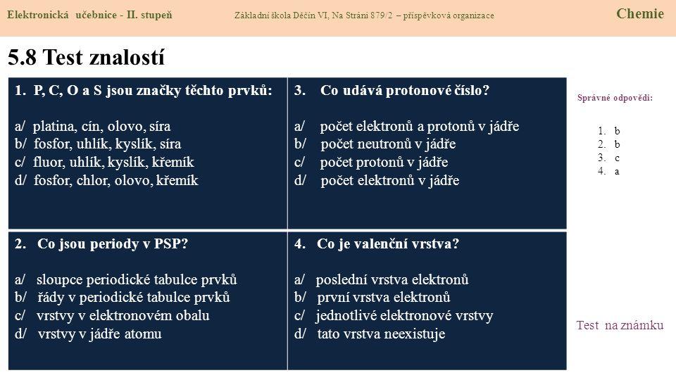 5.8 Test znalostí 1. P, C, O a S jsou značky těchto prvků: