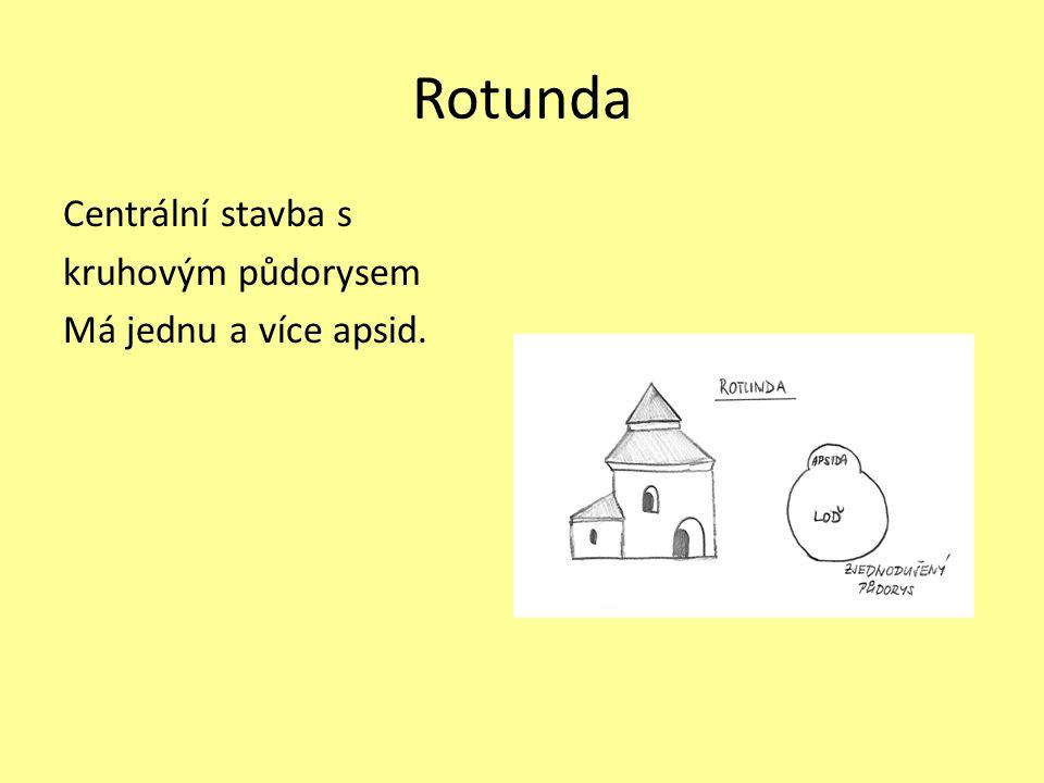 Rotunda Centrální stavba s kruhovým půdorysem Má jednu a více apsid.