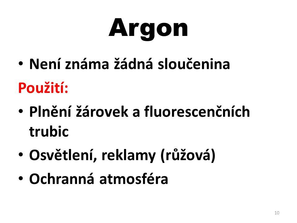 Argon Není známa žádná sloučenina Použití: