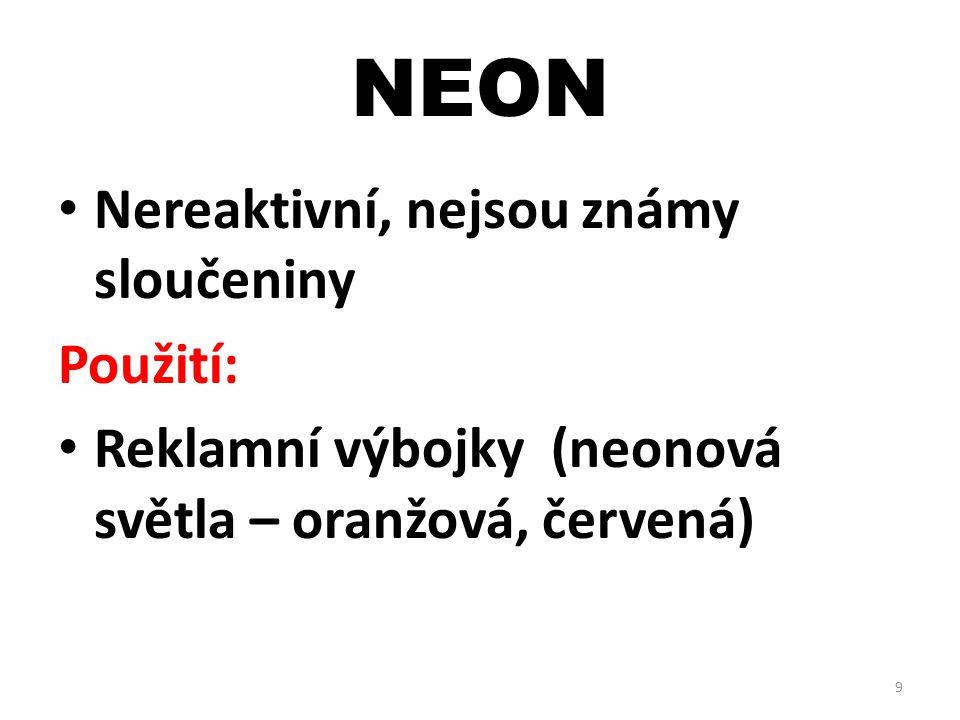 NEON Nereaktivní, nejsou známy sloučeniny Použití: