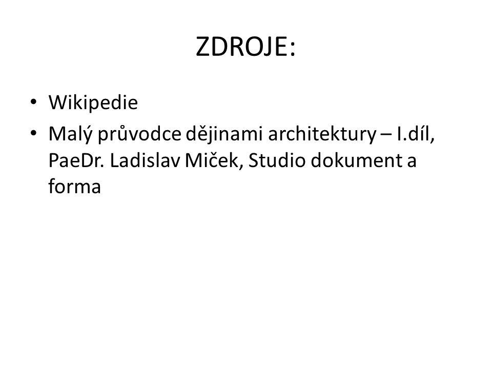 ZDROJE: Wikipedie. Malý průvodce dějinami architektury – I.díl, PaeDr.