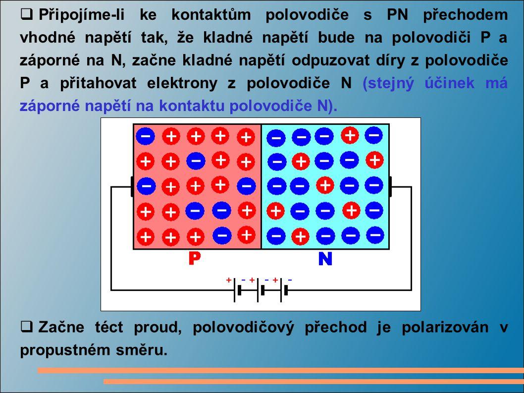 Připojíme-li ke kontaktům polovodiče s PN přechodem vhodné napětí tak, že kladné napětí bude na polovodiči P a záporné na N, začne kladné napětí odpuzovat díry z polovodiče P a přitahovat elektrony z polovodiče N (stejný účinek má záporné napětí na kontaktu polovodiče N).