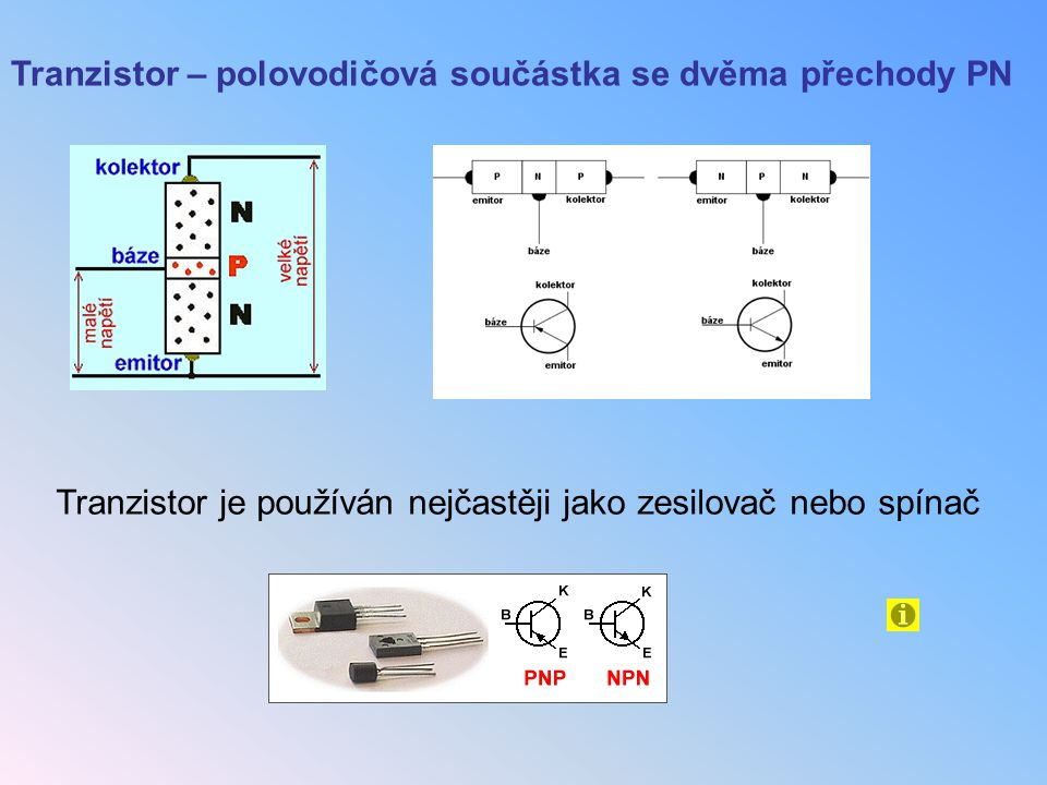 Tranzistor – polovodičová součástka se dvěma přechody PN
