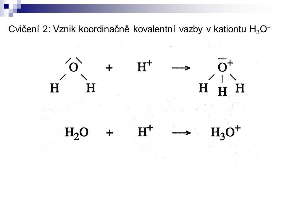 Cvičení 2: Vznik koordinačně kovalentní vazby v kationtu H3O+