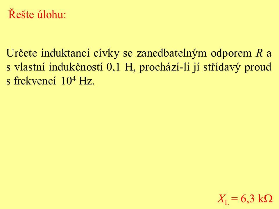 Řešte úlohu: Určete induktanci cívky se zanedbatelným odporem R a s vlastní indukčností 0,1 H, prochází-li jí střídavý proud s frekvencí 104 Hz.