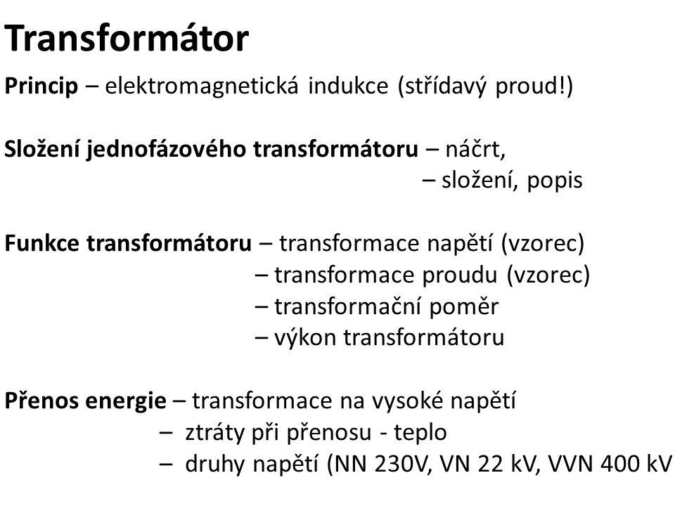 Transformátor Princip – elektromagnetická indukce (střídavý proud!)