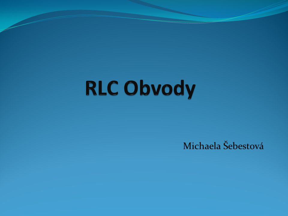 RLC Obvody Michaela Šebestová