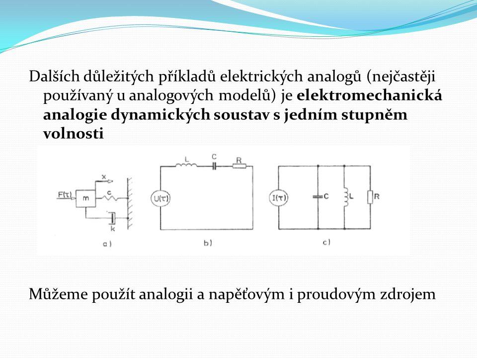 Dalších důležitých příkladů elektrických analogů (nejčastěji používaný u analogových modelů) je elektromechanická analogie dynamických soustav s jedním stupněm volnosti Můžeme použít analogii a napěťovým i proudovým zdrojem